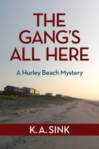 The Gang's All Here: A Hurley Beach Mystery by Keith Sink