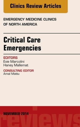 Book Critical Care Emergencies, An Issue of Emergency Medicine Clinics of North America, by Evie Marcolini