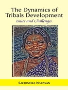 The Dynamics of Tribals Development: Issues And Challenges by S. Narayan