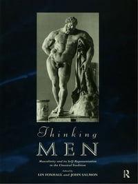 Thinking Men: Masculinity and its Self-Representation in the Classical Tradition