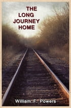 The Long Journey Home by William Powers