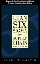 Lean Six Sigma for Supply Chain Management, Chapter 6 - Identifying Lean Six Sigma Projects Using Inventory Models by James Martin