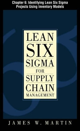 Book Lean Six Sigma for Supply Chain Management, Chapter 6 - Identifying Lean Six Sigma Projects Using… by James Martin
