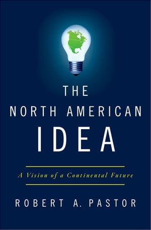 The North American Idea A Vision of a Continental Future