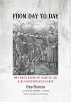 From Day to Day: One Man's Diary of Survival in Nazi Concentration Camps by Odd Nansen
