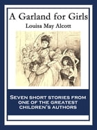 A Garland for Girls: With linked Table of Contents by Louisa May Alcott