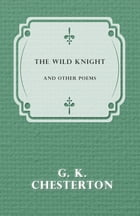 The Wild Knight and Other Poems by G. K. Chesterton
