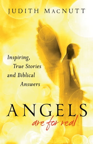 Angels Are for Real Inspiring,  True Stories and Biblical Answers