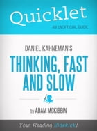 Quicklet on Daniel Kahneman's Thinking, Fast and Slow (CliffsNotes-like Summary, Analysis, and Commentary) by Adam McKibbin