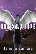 Our Only Hope by Janelle Samara