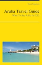 Aruba Travel Guide - What To See & Do by Dave Simpson