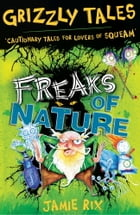 Freaks of Nature: Cautionary Tales for Lovers of Squeam! Book 4 de Jamie Rix
