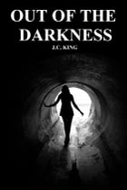 Out of the Darkness by J.C. King