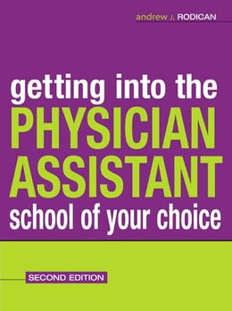 Book Getting Into the Physician Assistant School of Your Choice : Second Edition: Second Edition by Andrew J. Rodican