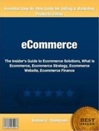 eCommerce: The Insider's Guide to Ecommerce Solutions, What Is Ecommerce, Ecommerce Strategy, Ecommerce Website by Samuel Thompson