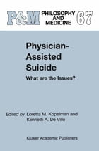 Physician-Assisted Suicide: What are the Issues?: What are the Issues? by L.M. Kopelman