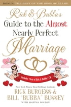 Rick and Bubba's Guide to the Almost Nearly Perfect Marriage by Rick Burgess