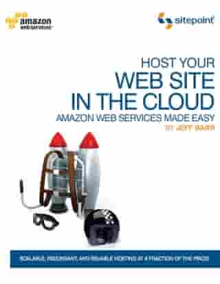 Host Your Web Site In The Cloud: Amazon Web Services Made Easy: Amazon Web Services Made Easy