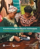 Transforming Microfinance Institutions: Providing Full Financial Services To The Poor by Ledgerwood Joanna; White Victoria