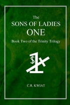 The Sons of Ladies One: Book Two of the Trinity Trilogy by C.R. Kwiat