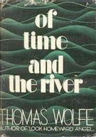 Of Time and the River: A Legend of Man's Hunger in his Youth by Thomas Wolfe