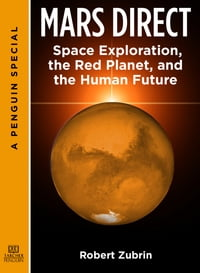 Mars Direct: Space Exploration, the Red Planet, and the Human Future: A Special from Tarcher…