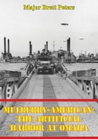 Mulberry-American: The Artificial Harbor At Omaha by Major Brett Peters