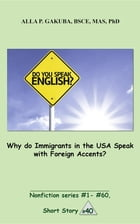 Why do Immigrants in the USA Speak with Foreign Accents?: SHORT STORY # 40. Nonfiction series # 1 - # 60. by Alla P. Gakuba
