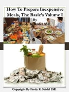 How to Prepare Inexpensive Meals The Basic's Volume I by Fredy Seidel