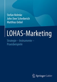 LOHAS-Marketing: Strategie – Instrumente – Praxisbeispiele