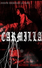 CARMILLA (Gothic Classic): Featuring First Female Vampire - Mysterious and Compelling Tale that Influenced Bram Stoker's Dracul by Joseph Sheridan Le Fanu