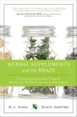 Book Herbal Supplements and the Brain: Understanding Their Health Benefits and Hazards by S.J. Enna
