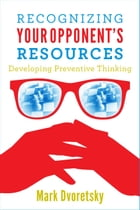 Recognizing Your Opponent's Resources: Developing Preventive Thinking by Mark Dvoretsky