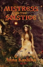 Mistress of the Solstice: Myth and Magic by Anna Kashina