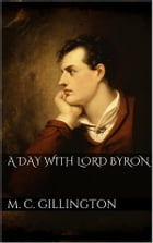 A Day with Lord Byron by May Clarissa Gillington