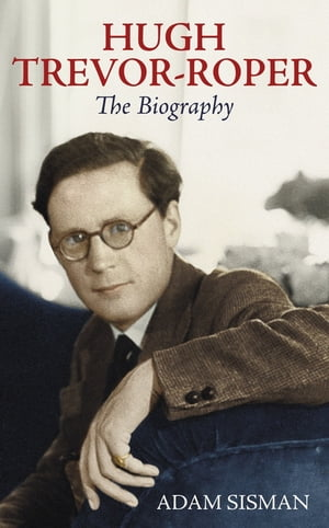 Hugh Trevor-Roper The Biography