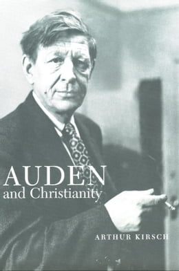 Book Auden and Christianity by Mr. Arthur Kirsch