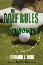 The Golf Rules-Etiquette: Enhance Your Golf Etiquette by Watching Others' Mistakes by Richard E. Todd