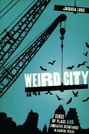 Weird City Sense of Place and Creative Resistance in Austin,  Texas