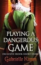 Playing a Dangerous Game by Gabrielle Kimm