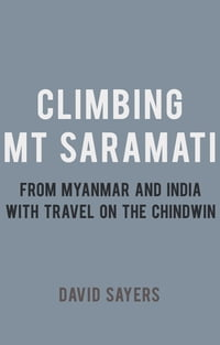 Climbing Mt Saramati: From Myanmar and India with travel on the Chindwin