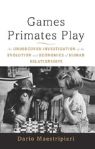Games Primates Play: An Undercover Investigation of the Evolution and Economics of Human…
