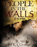 People in the Walls (Book 4 It Is Done) by T.A. Crosbarn