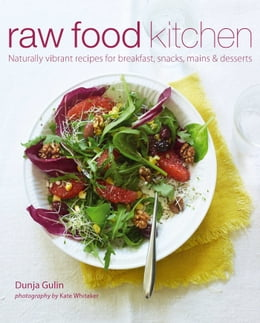 Book Raw Food Kitchen: Naturally vibrant recipes for breakfast, snacks, mains & desserts by Dunja Gulin