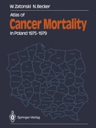 Atlas of Cancer Mortality in Poland 1975–1979 by Witold Zatonski