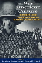 The War in American Culture: Society and Consciousness during World War II by Lewis A. Erenberg