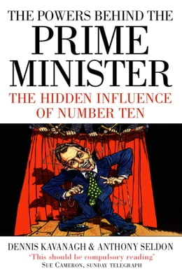 Book The Powers Behind the Prime Minister: The Hidden Influence of Number Ten (Text Only) by Dennis Kavanagh
