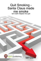 Quit Smoking-Santa Claus Made Me Smoke: Ian Clark Helped Me Quit