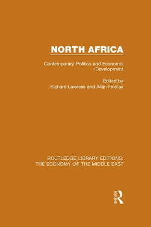 North Africa (RLE Economy of the Middle East) Contemporary Politics and Economic Development