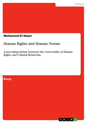 Human Rights and Human Norms: A prevailing debate between the Universality of Human Rights and Cultural Relativism by Mohamed El Nazer